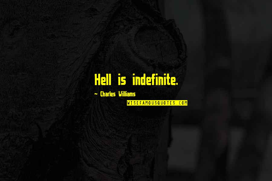Walang Kwentang Quotes By Charles Williams: Hell is indefinite.