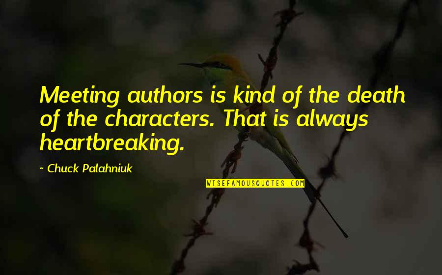 Walang Kwentang Quotes By Chuck Palahniuk: Meeting authors is kind of the death of