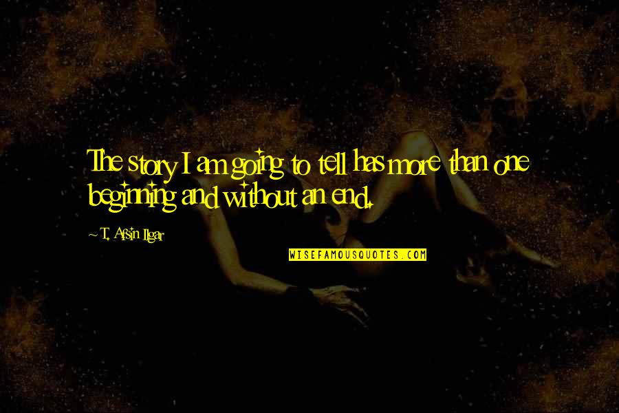 Walang Kwentang Quotes By T. Afsin Ilgar: The story I am going to tell has