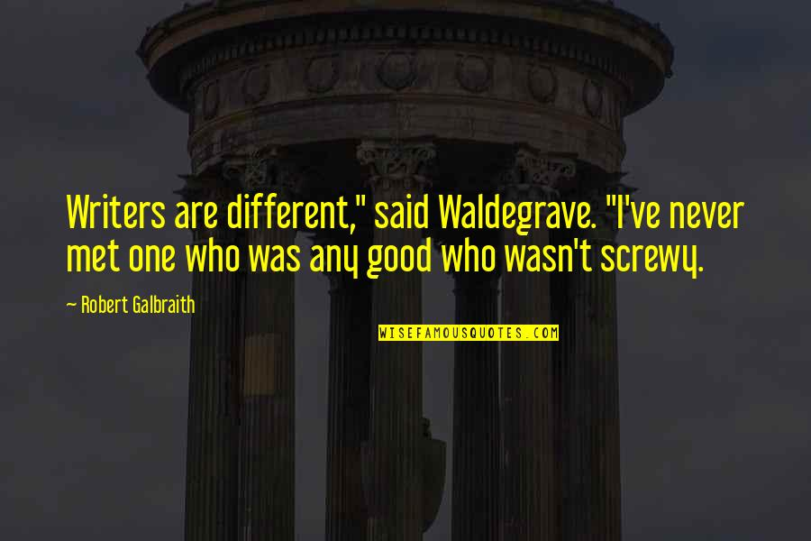 "Waldegrave Quotes By Robert Galbraith: Writers are different,"" said Waldegrave. ""I've never met"