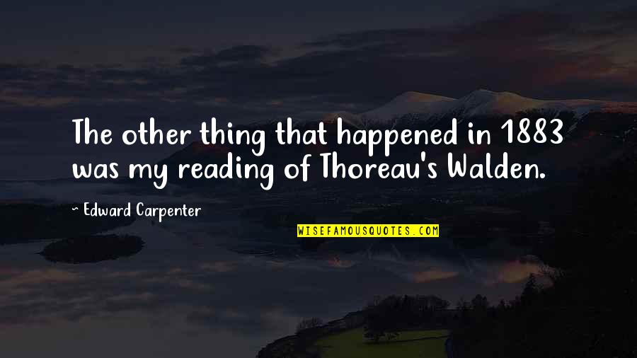 Walden Quotes By Edward Carpenter: The other thing that happened in 1883 was