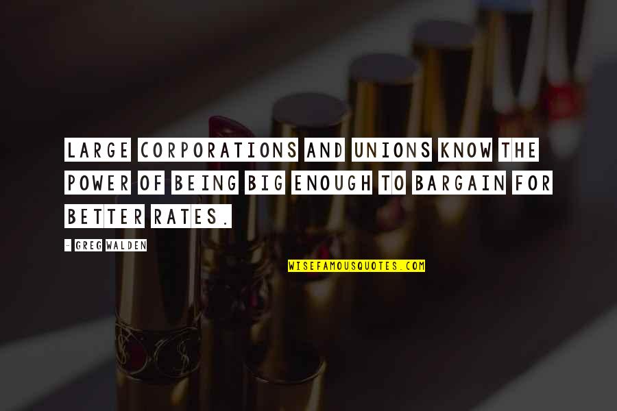 Walden Quotes By Greg Walden: Large corporations and unions know the power of
