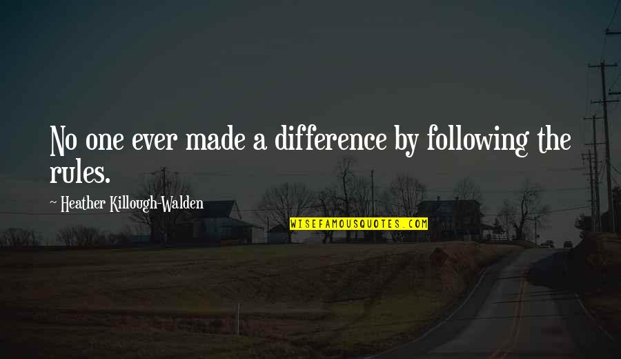 Walden Quotes By Heather Killough-Walden: No one ever made a difference by following
