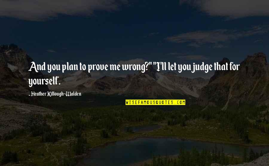 """Walden Quotes By Heather Killough-Walden: And you plan to prove me wrong?"""" """"I'll"""