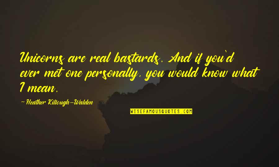 Walden Quotes By Heather Killough-Walden: Unicorns are real bastards. And if you'd ever