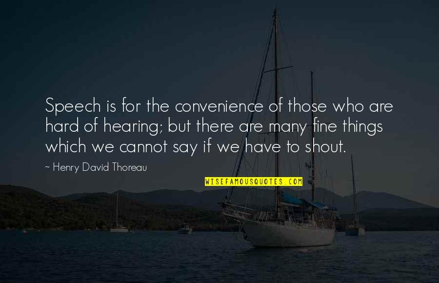 Walden Quotes By Henry David Thoreau: Speech is for the convenience of those who