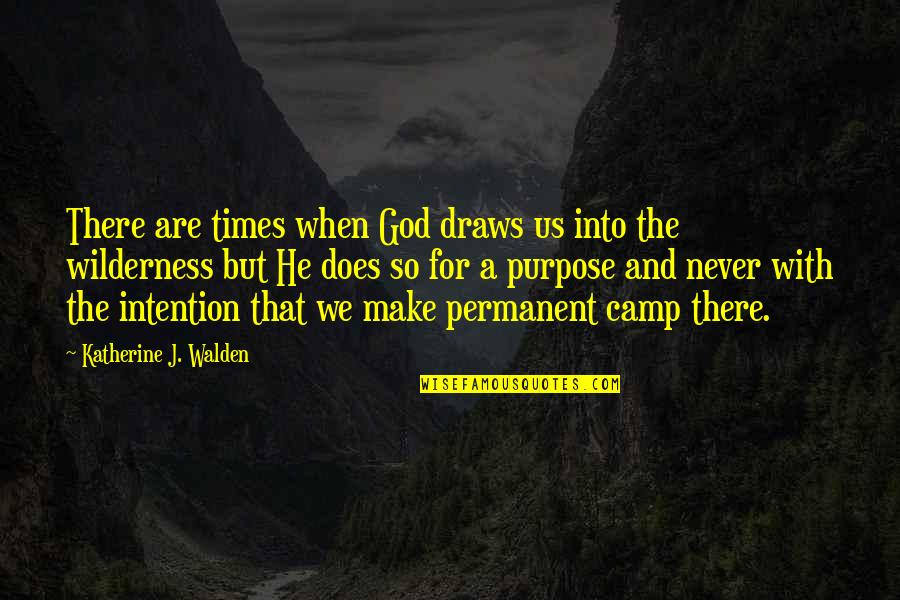 Walden Quotes By Katherine J. Walden: There are times when God draws us into