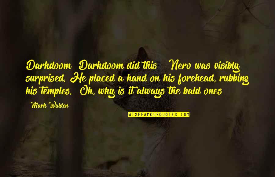 "Walden Quotes By Mark Walden: Darkdoom? Darkdoom did this?"" Nero was visibly surprised."