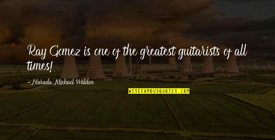 Walden Quotes By Narada Michael Walden: Ray Gomez is one of the greatest guitarists