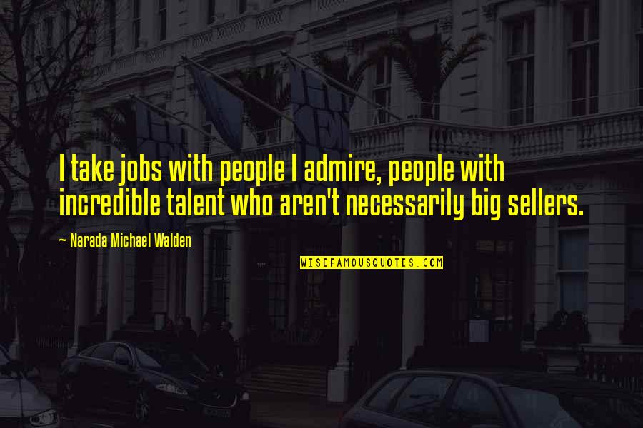 Walden Quotes By Narada Michael Walden: I take jobs with people I admire, people