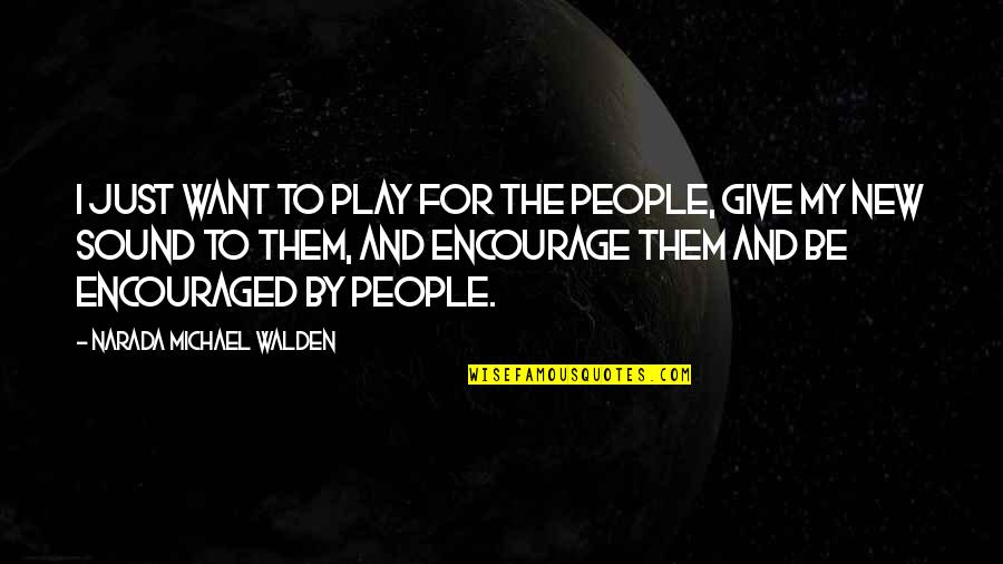 Walden Quotes By Narada Michael Walden: I just want to play for the people,