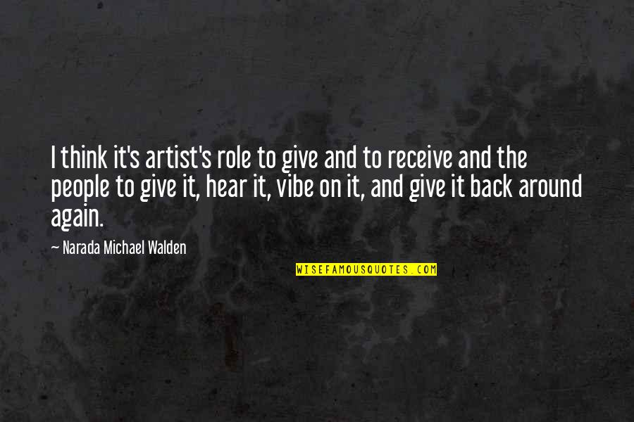 Walden Quotes By Narada Michael Walden: I think it's artist's role to give and