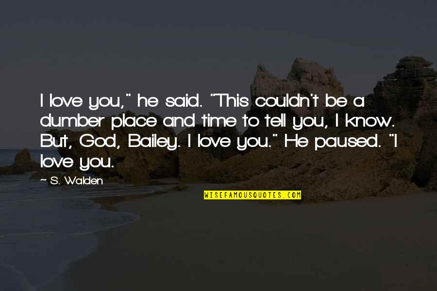 """Walden Quotes By S. Walden: I love you,"""" he said. """"This couldn't be"""