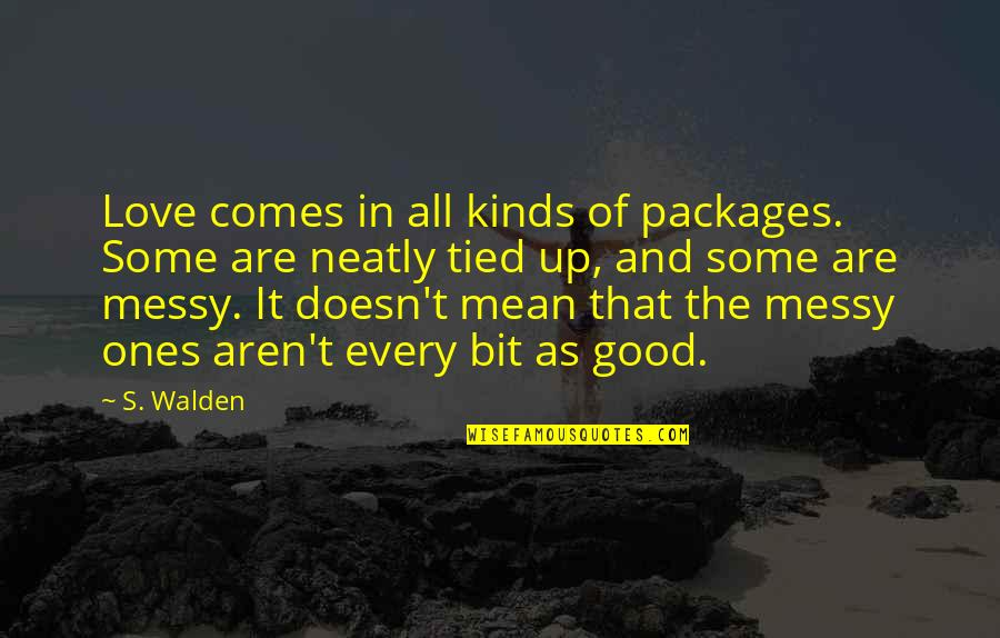 Walden Quotes By S. Walden: Love comes in all kinds of packages. Some