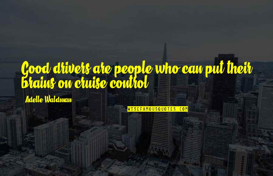 Waldman Quotes By Adelle Waldman: Good drivers are people who can put their