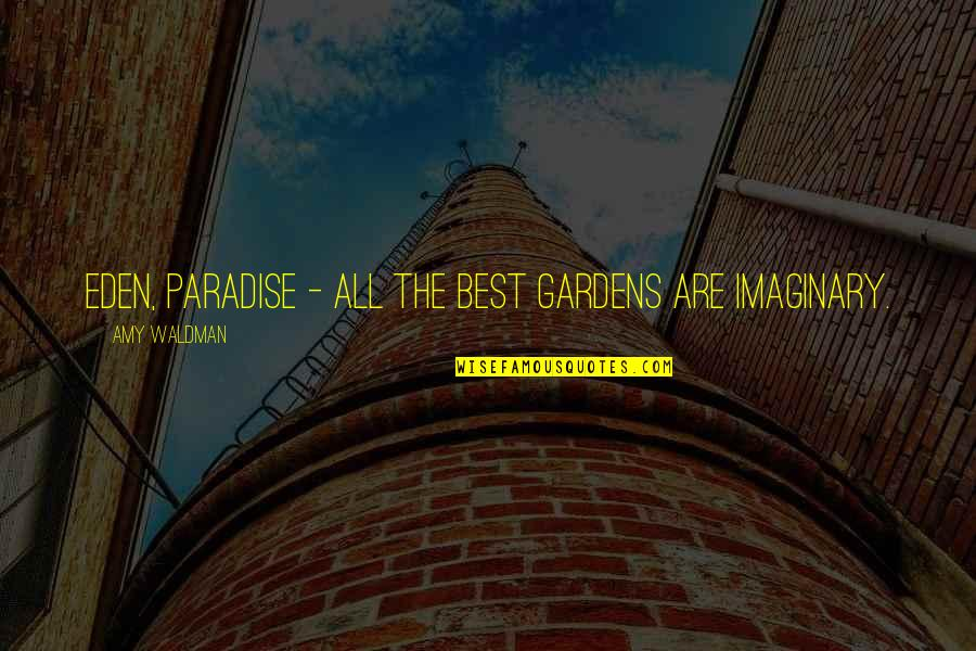 Waldman Quotes By Amy Waldman: Eden, paradise - all the best gardens are