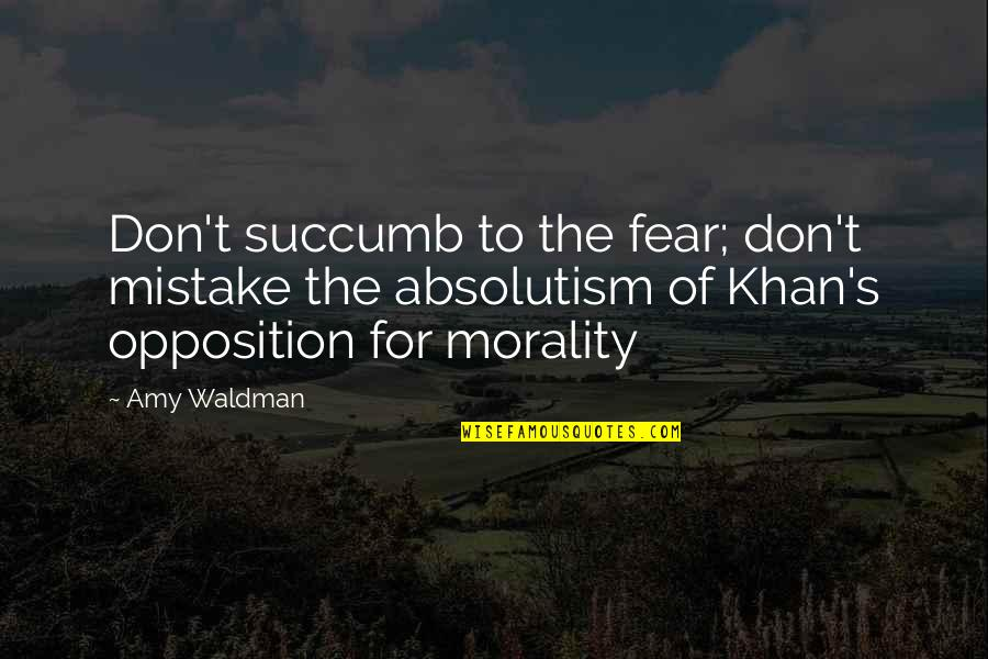 Waldman Quotes By Amy Waldman: Don't succumb to the fear; don't mistake the