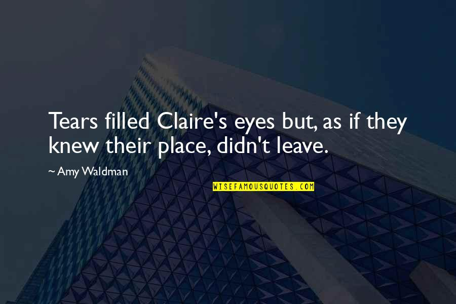 Waldman Quotes By Amy Waldman: Tears filled Claire's eyes but, as if they