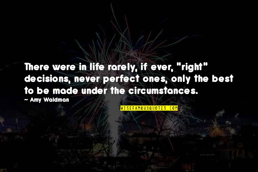 """Waldman Quotes By Amy Waldman: There were in life rarely, if ever, """"right"""""""