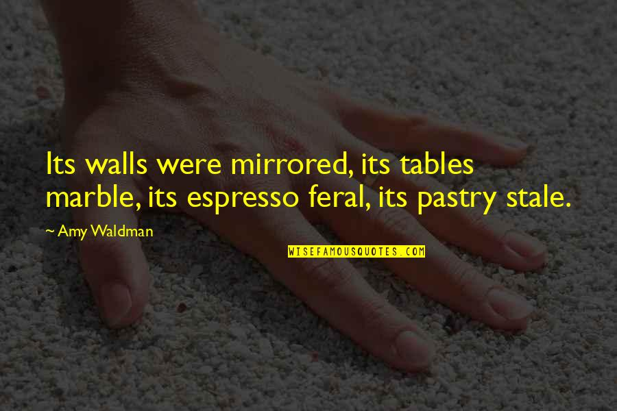 Waldman Quotes By Amy Waldman: Its walls were mirrored, its tables marble, its