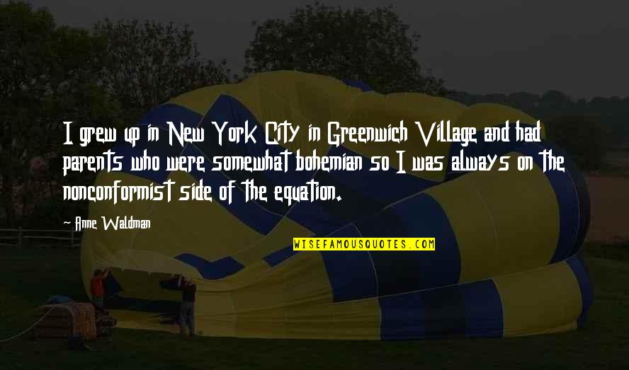 Waldman Quotes By Anne Waldman: I grew up in New York City in