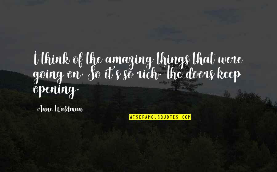 Waldman Quotes By Anne Waldman: I think of the amazing things that were