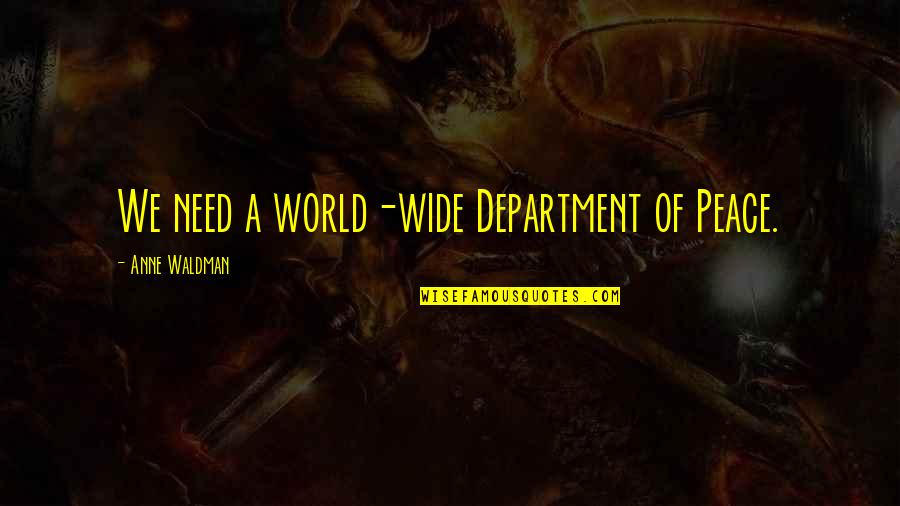 Waldman Quotes By Anne Waldman: We need a world-wide Department of Peace.