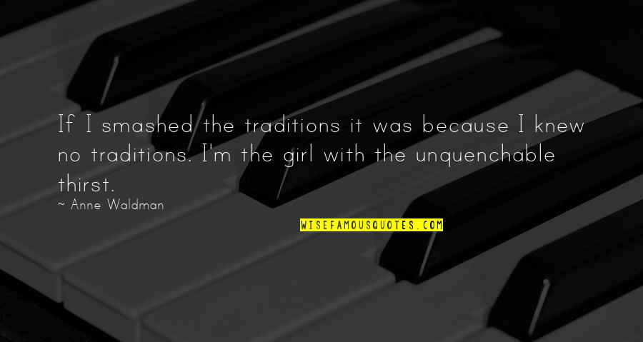 Waldman Quotes By Anne Waldman: If I smashed the traditions it was because