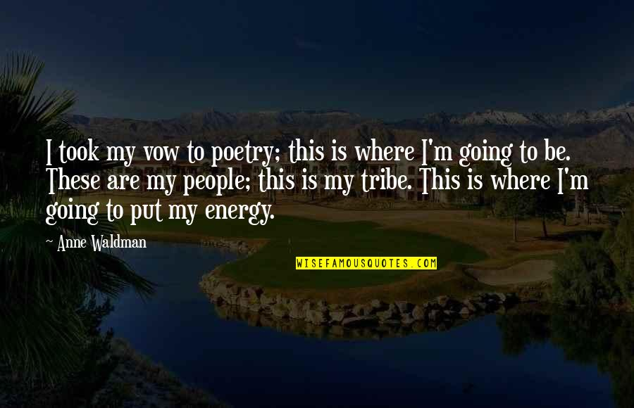 Waldman Quotes By Anne Waldman: I took my vow to poetry; this is
