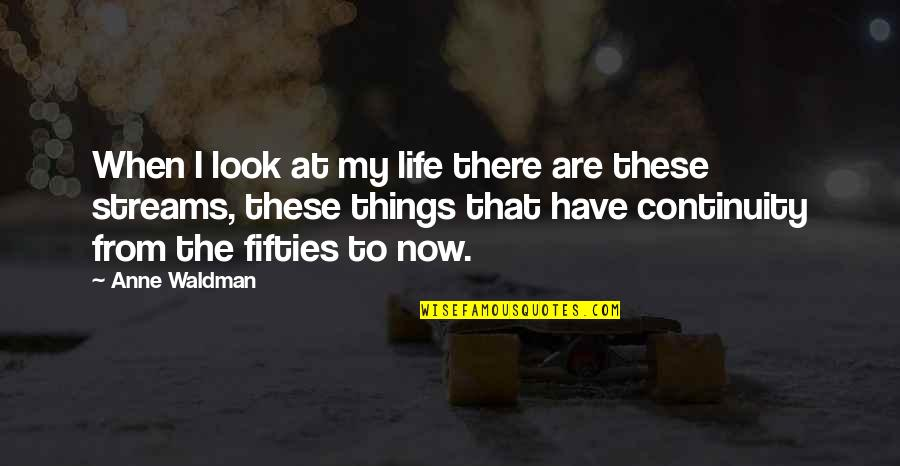 Waldman Quotes By Anne Waldman: When I look at my life there are