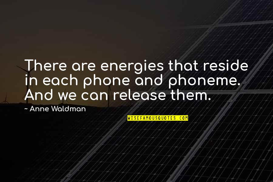 Waldman Quotes By Anne Waldman: There are energies that reside in each phone