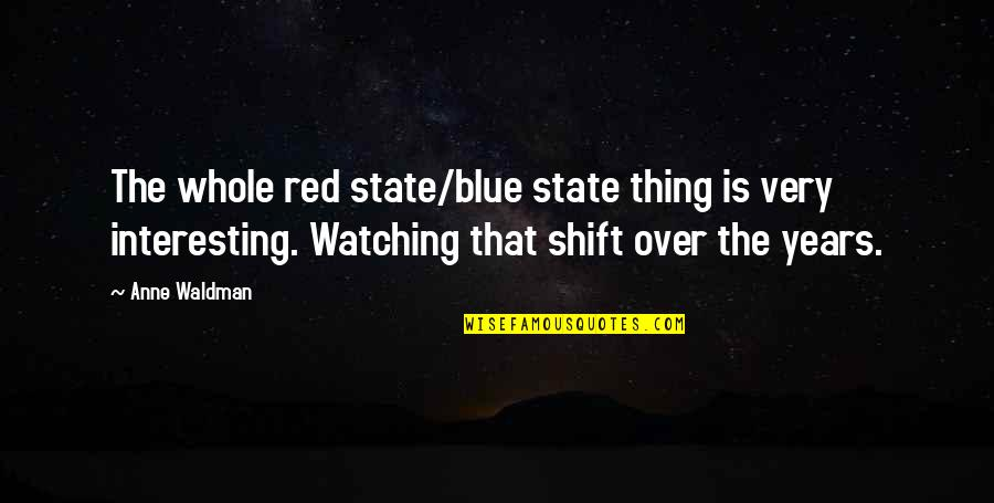 Waldman Quotes By Anne Waldman: The whole red state/blue state thing is very