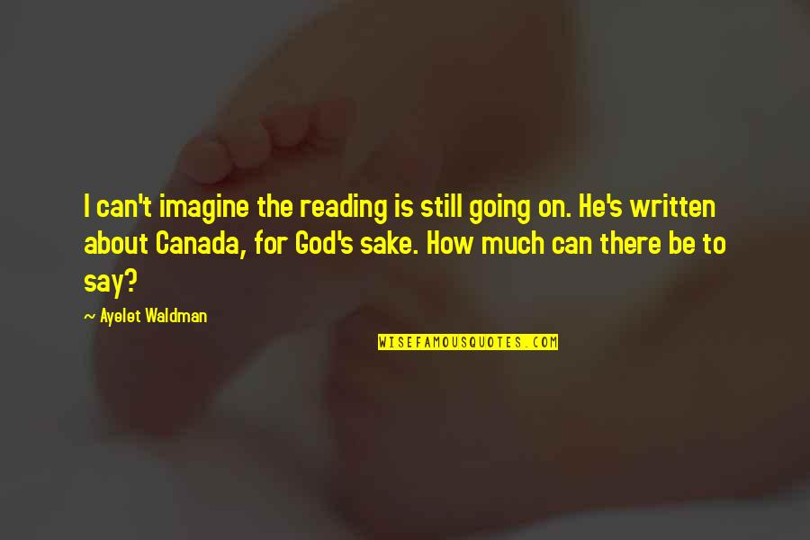 Waldman Quotes By Ayelet Waldman: I can't imagine the reading is still going