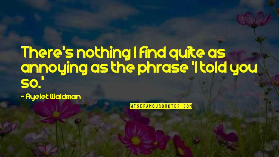 Waldman Quotes By Ayelet Waldman: There's nothing I find quite as annoying as