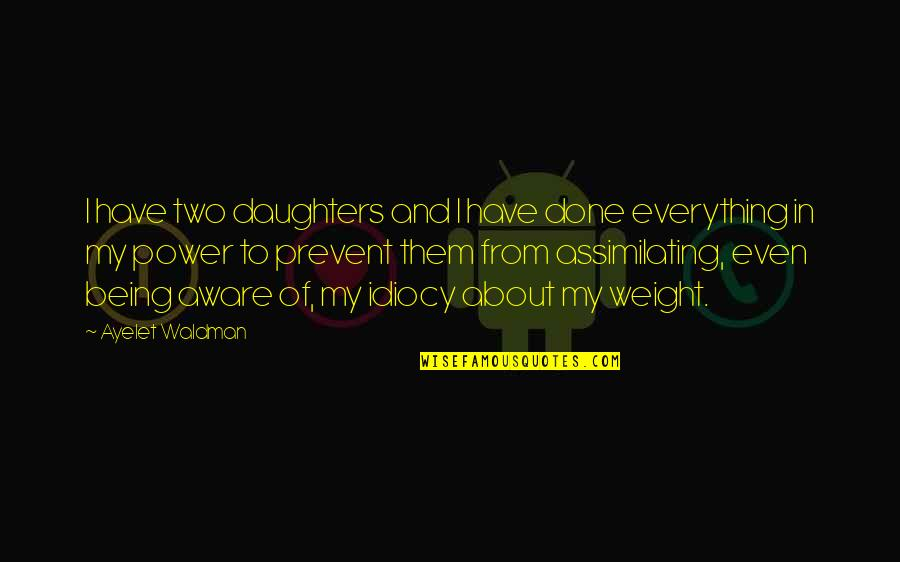 Waldman Quotes By Ayelet Waldman: I have two daughters and I have done
