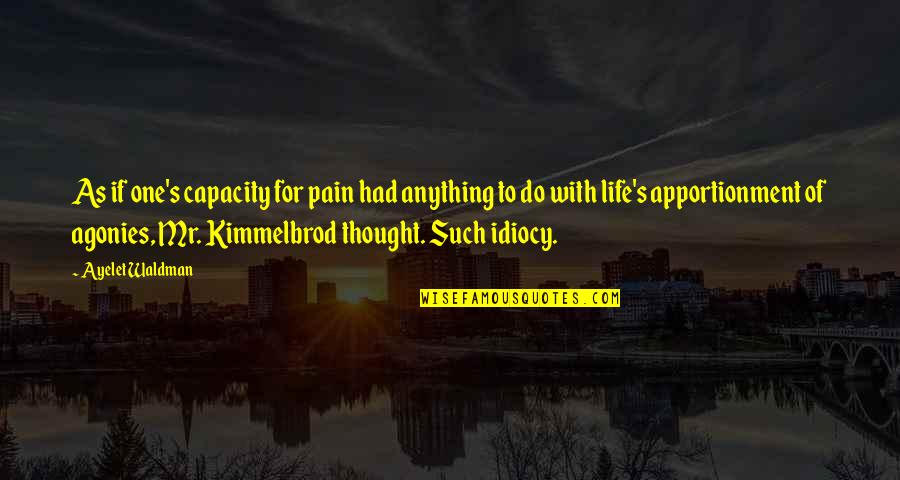 Waldman Quotes By Ayelet Waldman: As if one's capacity for pain had anything