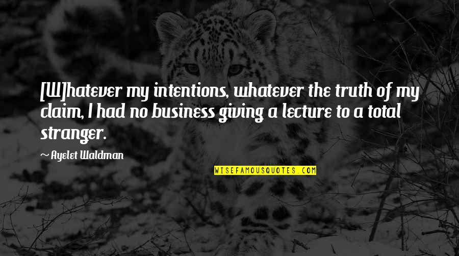 Waldman Quotes By Ayelet Waldman: [W]hatever my intentions, whatever the truth of my