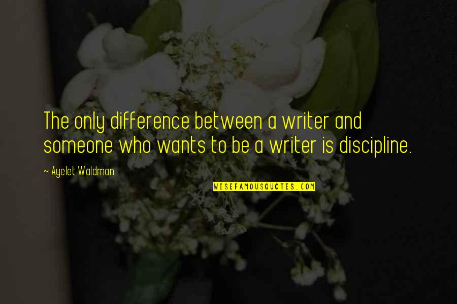 Waldman Quotes By Ayelet Waldman: The only difference between a writer and someone