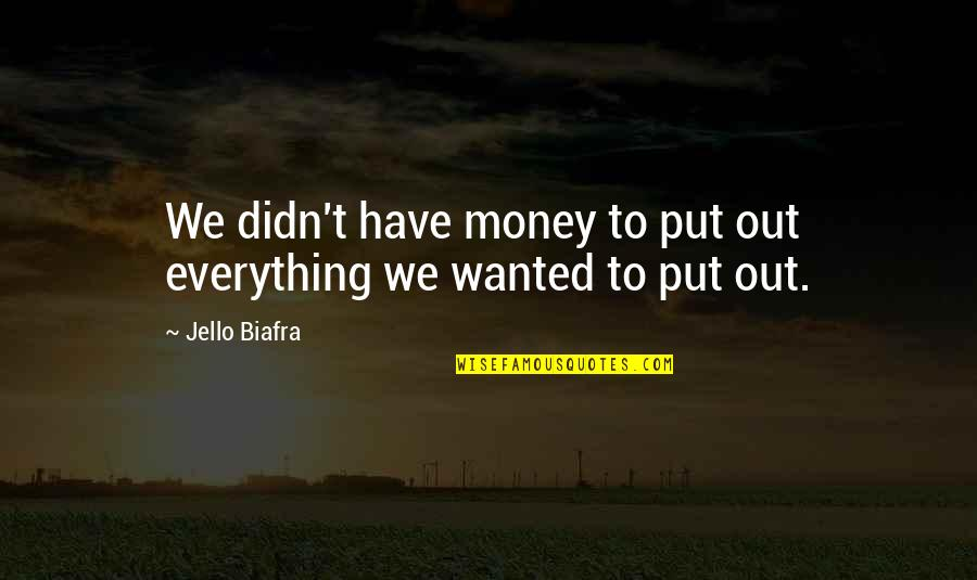 Waled Quotes By Jello Biafra: We didn't have money to put out everything