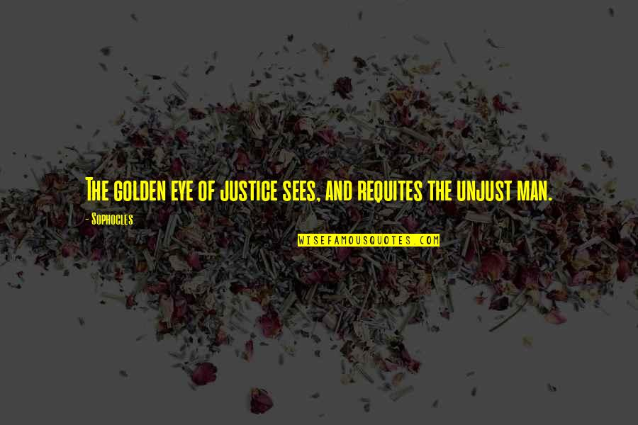 Waled Quotes By Sophocles: The golden eye of justice sees, and requites