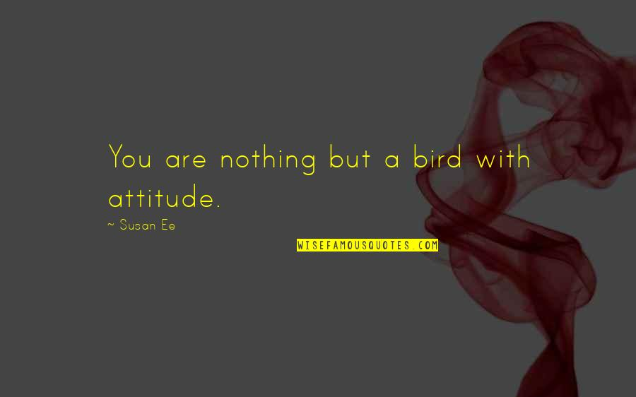 Walgreens Stock Quotes By Susan Ee: You are nothing but a bird with attitude.