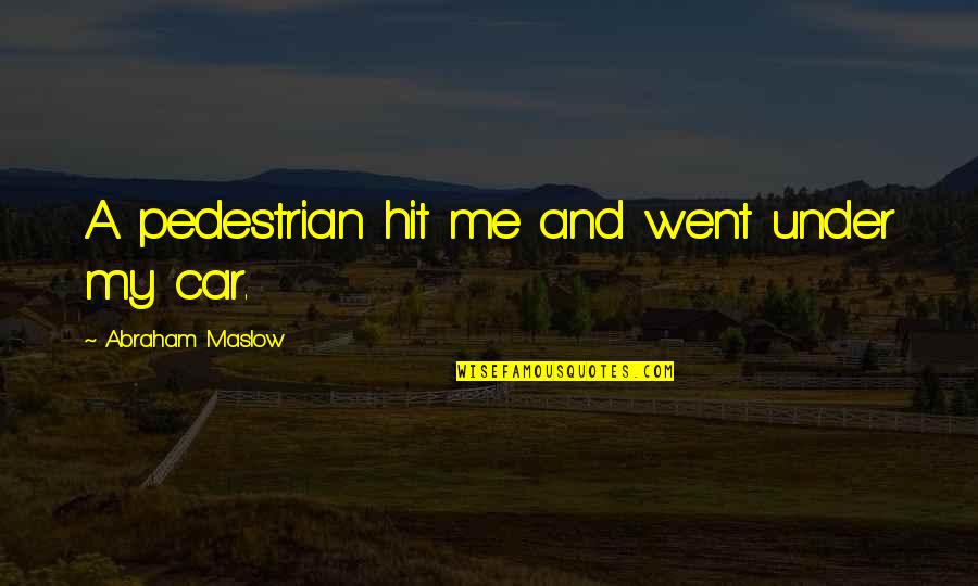 Walk Beside Me Love Quotes By Abraham Maslow: A pedestrian hit me and went under my