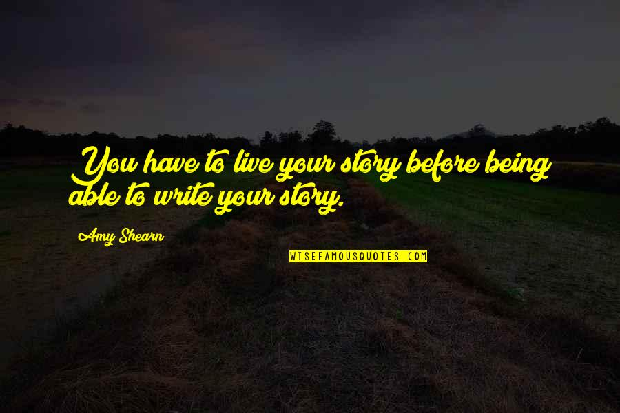 Walk Beside Me Love Quotes By Amy Shearn: You have to live your story before being