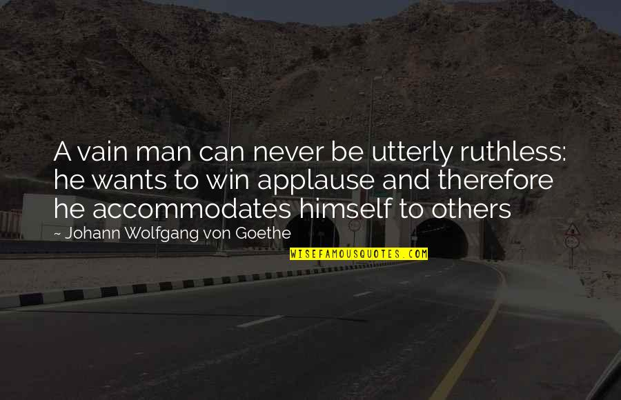 Walk Beside Me Love Quotes By Johann Wolfgang Von Goethe: A vain man can never be utterly ruthless: