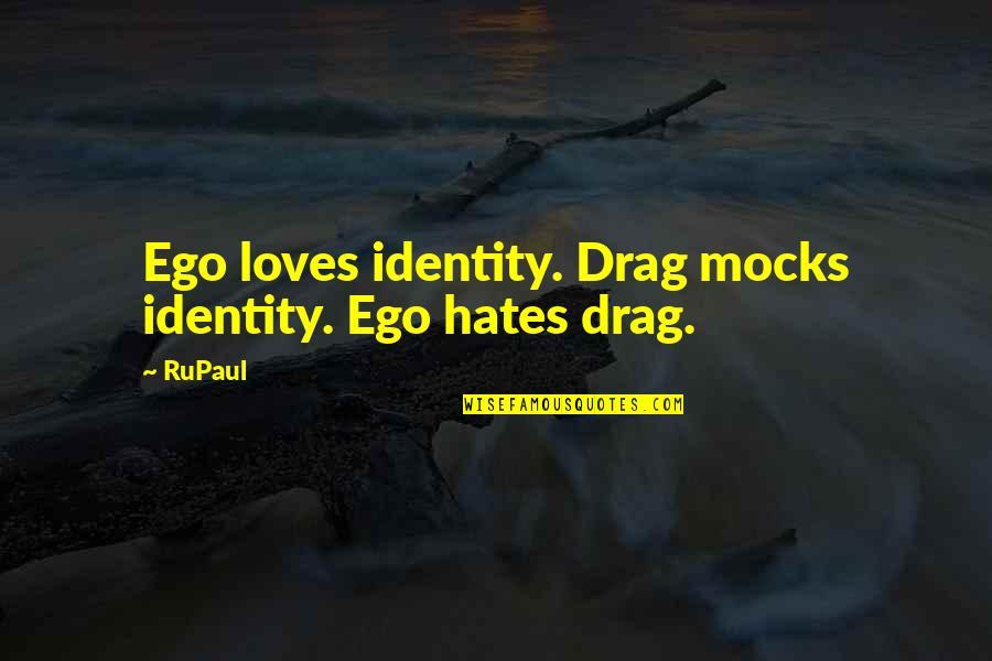 Walk Beside Me Love Quotes By RuPaul: Ego loves identity. Drag mocks identity. Ego hates