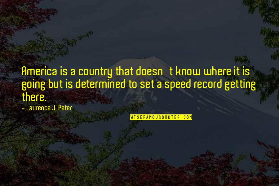 Walk Like King Quotes By Laurence J. Peter: America is a country that doesn't know where