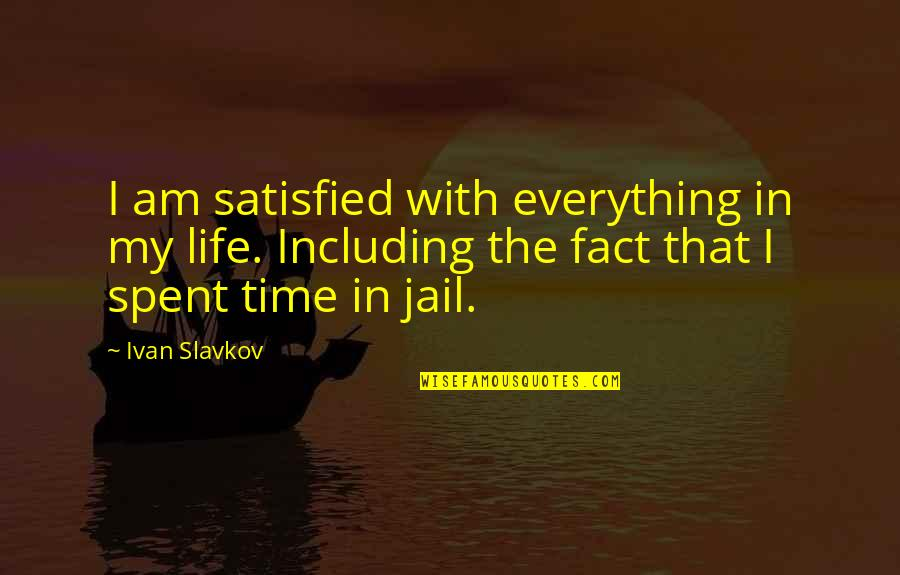 Walk On The Wild Side Quotes By Ivan Slavkov: I am satisfied with everything in my life.