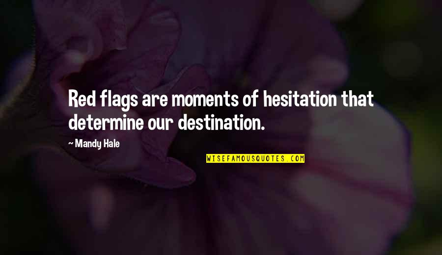 Walk On The Wild Side Quotes By Mandy Hale: Red flags are moments of hesitation that determine
