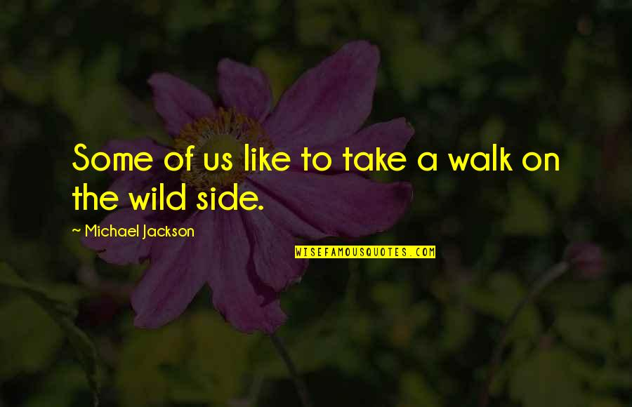 Walk On The Wild Side Quotes By Michael Jackson: Some of us like to take a walk