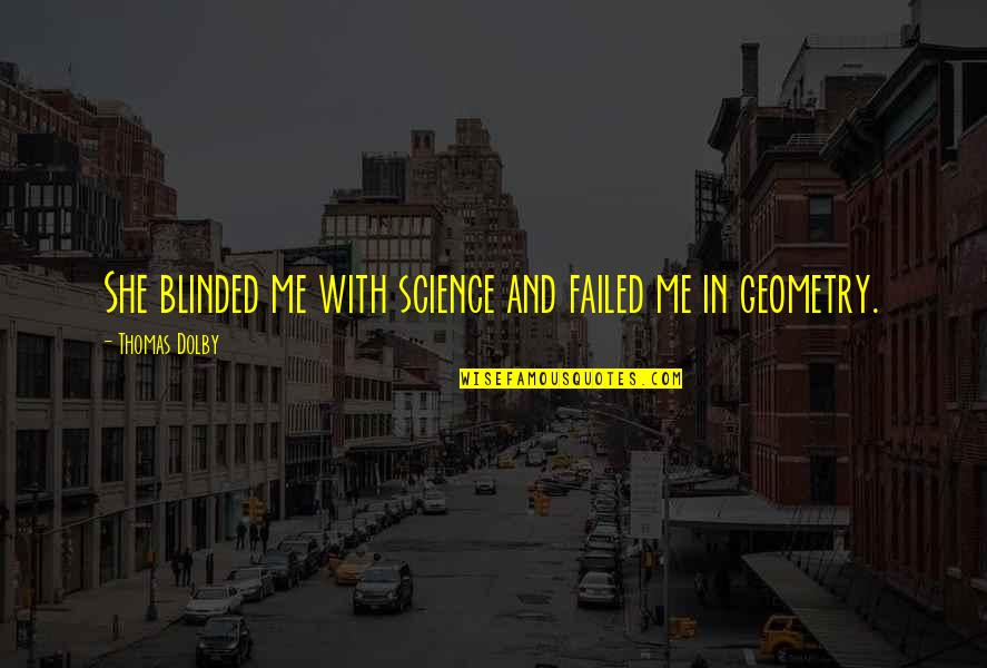 Walk On The Wild Side Quotes By Thomas Dolby: She blinded me with science and failed me